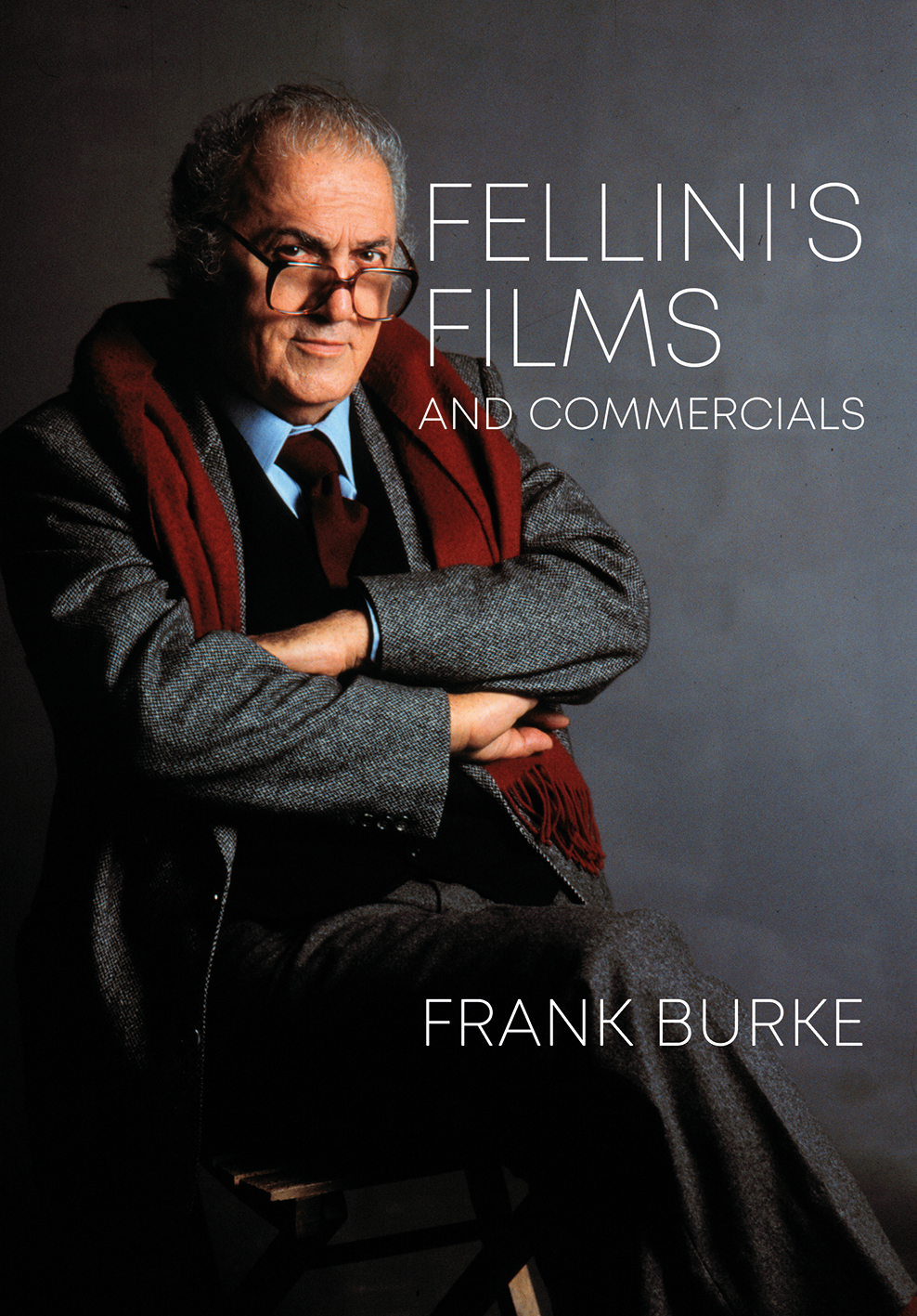 Intellect Books Fellini S Films And Commercials From Postwar To Postmodern Author Frank Burke